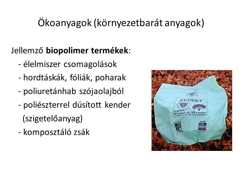 Ökoanyagok (környezetbarát anyagok) Jellemző biopolimer termékek: - élelmiszer csomagolások - hordtáskák, fóliák, poharak - poliuretánhab szójaolajból