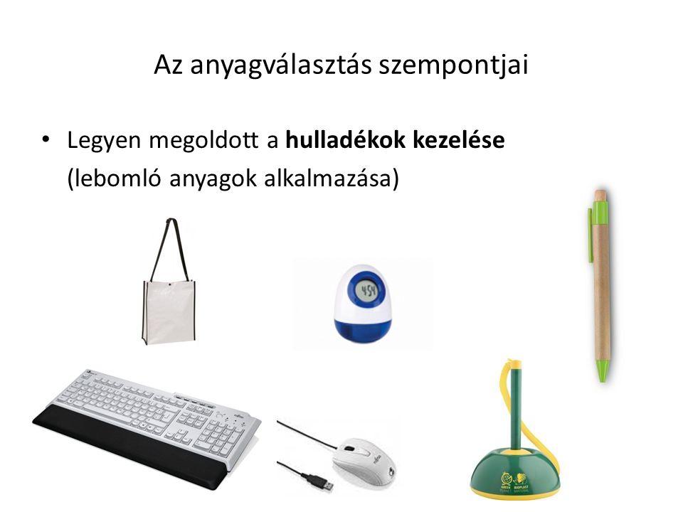 Az anyagválasztás szempontjai Legyen megoldott a hulladékok kezelése (lebomló anyagok alkalmazása)