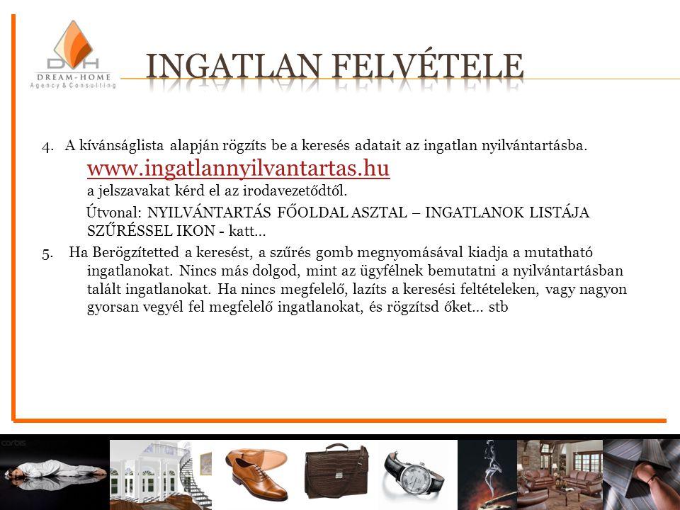 4. A kívánságlista alapján rögzíts be a keresés adatait az ingatlan nyilvántartásba. www.ingatlannyilvantartas.hu a jelszavakat kérd el az irodavezető