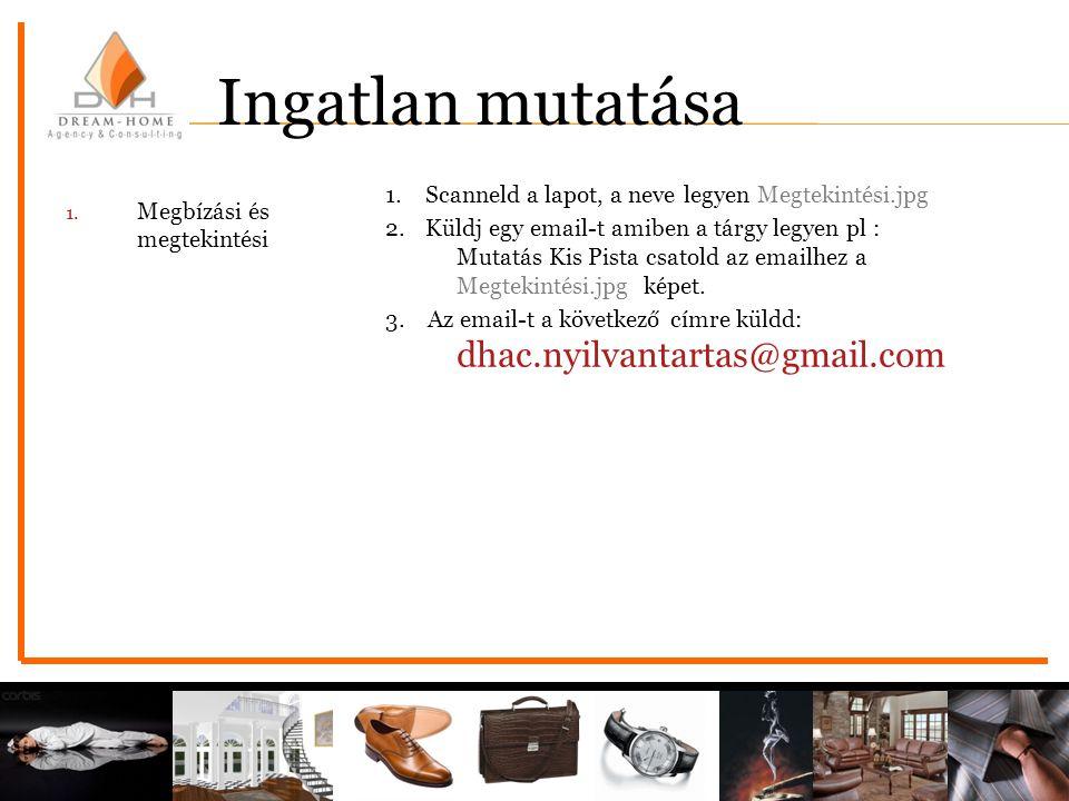 1. Scanneld a lapot, a neve legyen Megtekintési.jpg 2. Küldj egy email-t amiben a tárgy legyen pl : Mutatás Kis Pista csatold az emailhez a Megtekinté