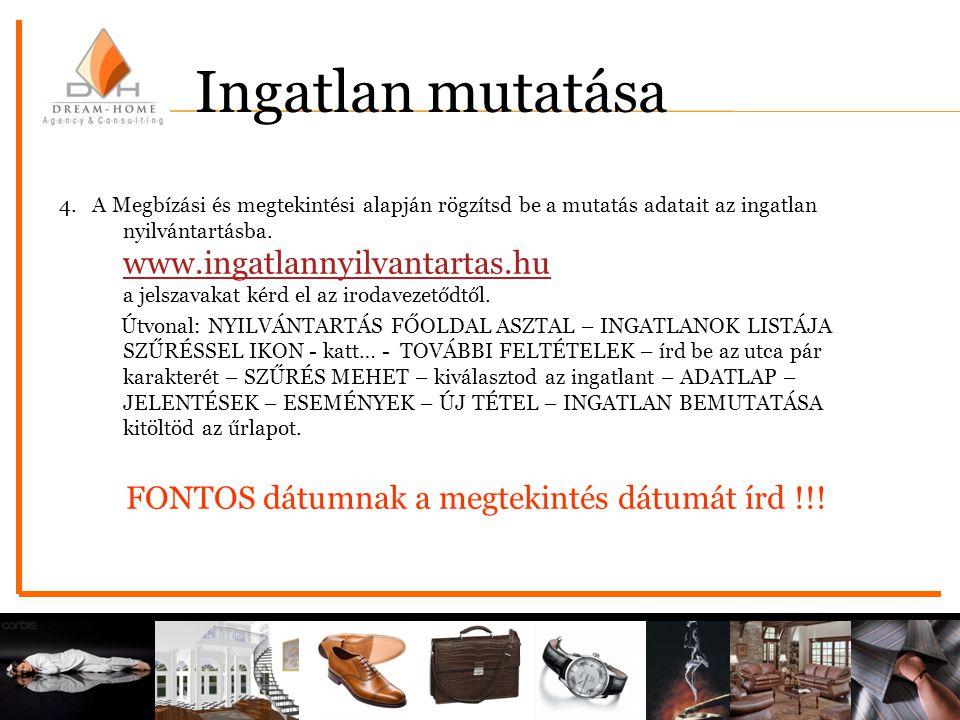 4. A Megbízási és megtekintési alapján rögzítsd be a mutatás adatait az ingatlan nyilvántartásba. www.ingatlannyilvantartas.hu a jelszavakat kérd el a