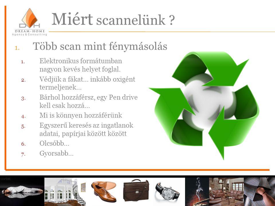 Miért scannelünk ? 1. Elektronikus formátumban nagyon kevés helyet foglal. 2. Védjük a fákat… inkább oxigént termeljenek… 3. Bárhol hozzáférsz, egy Pe