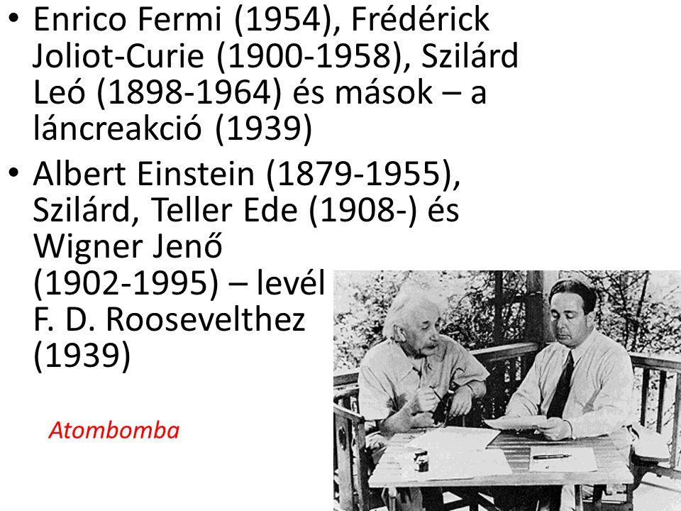 Enrico Fermi (1954), Frédérick Joliot-Curie (1900-1958), Szilárd Leó (1898-1964) és mások – a láncreakció (1939) Albert Einstein (1879-1955), Szilárd,