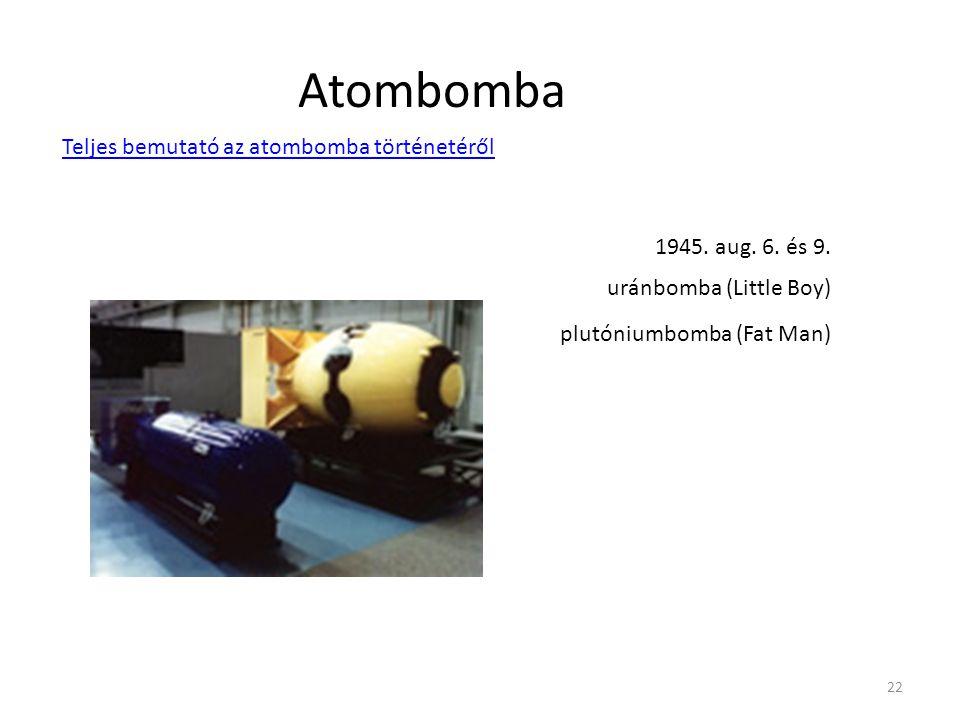 22 Atombomba 1945. aug. 6. és 9. uránbomba (Little Boy) plutóniumbomba (Fat Man) Teljes bemutató az atombomba történetéről