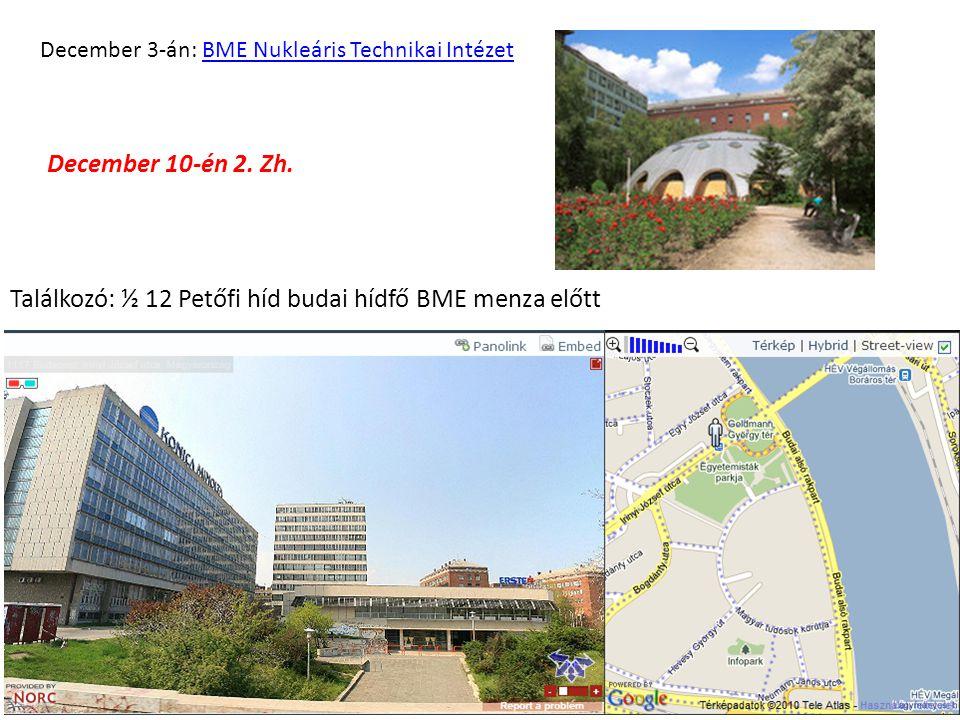 December 3-án: BME Nukleáris Technikai IntézetBME Nukleáris Technikai Intézet Találkozó: ½ 12 Petőfi híd budai hídfő BME menza előtt December 10-én 2.