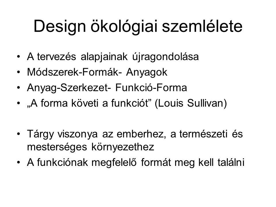 """Design ökológiai szemlélete A tervezés alapjainak újragondolása Módszerek-Formák- Anyagok Anyag-Szerkezet- Funkció-Forma """"A forma követi a funkciót"""" ("""
