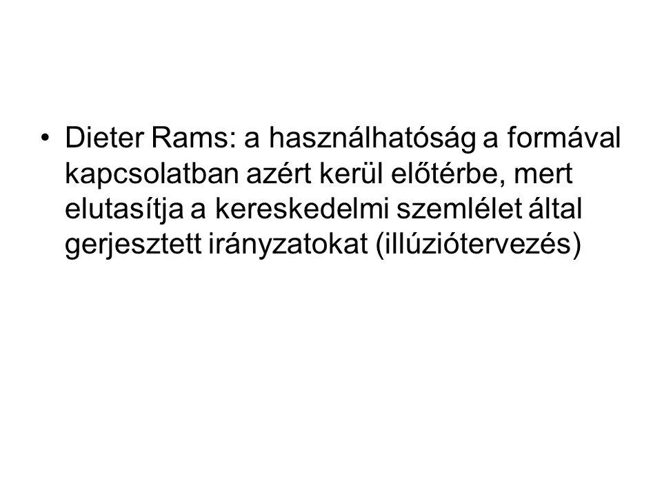 Dieter Rams: a használhatóság a formával kapcsolatban azért kerül előtérbe, mert elutasítja a kereskedelmi szemlélet által gerjesztett irányzatokat (i
