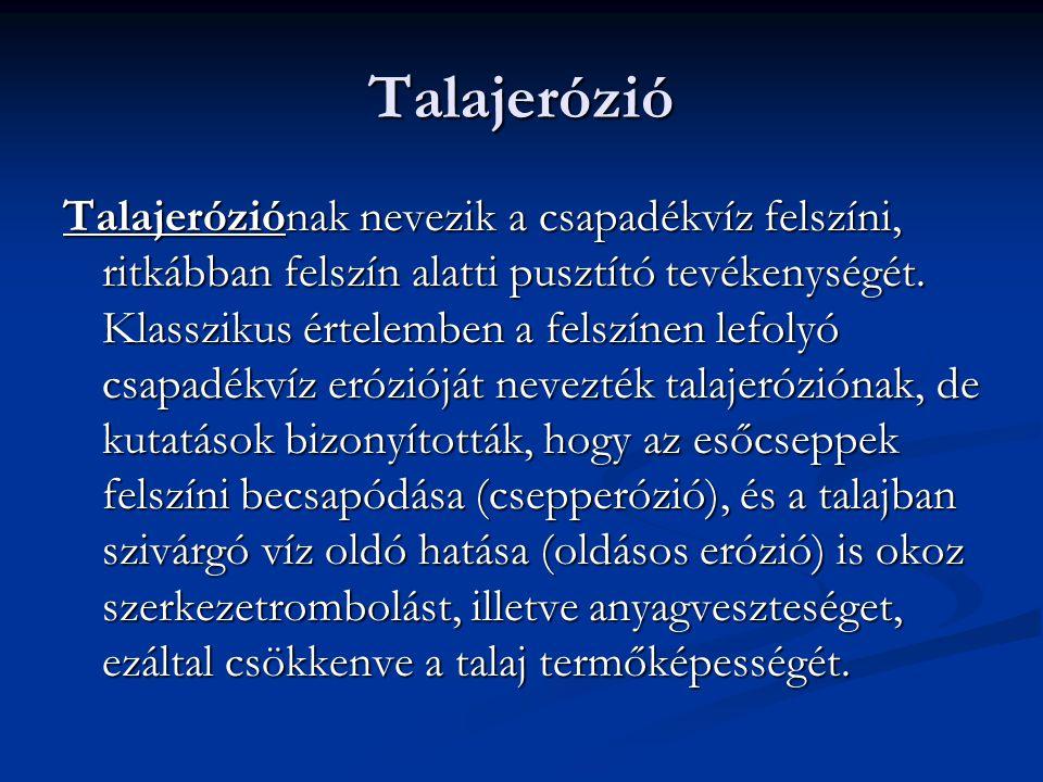Talajerózió Talajeróziónak nevezik a csapadékvíz felszíni, ritkábban felszín alatti pusztító tevékenységét.