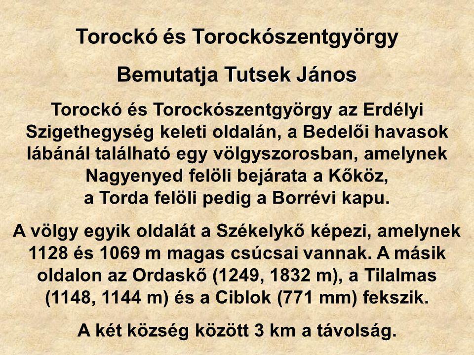 Torockó és Torockószentgyörgy Tutsek János Bemutatja Tutsek János Torockó és Torockószentgyörgy az Erdélyi Szigethegység keleti oldalán, a Bedelői hav