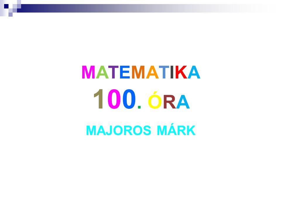 MATEMATIKA 100. ÓRA MAJOROS MÁRK