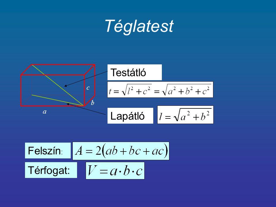 Hasáb T M P T: alapterület M: magasság P: palást (négyszögek összege) Felszín : Térfogat:
