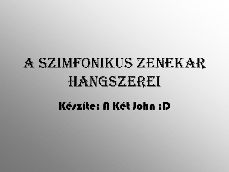 A Szimfonikus zenekar hangszerei Készíte: A Két John :D