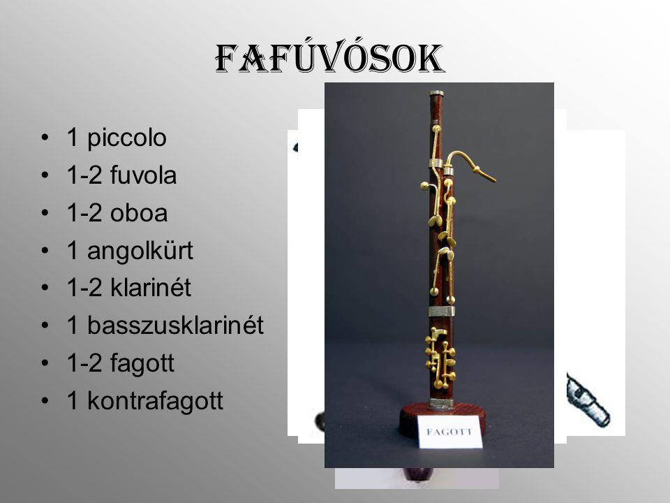 1 piccolo 1-2 fuvola 1-2 oboa 1 angolkürt 1-2 klarinét 1 basszusklarinét 1-2 fagott 1 kontrafagott fafúvósok