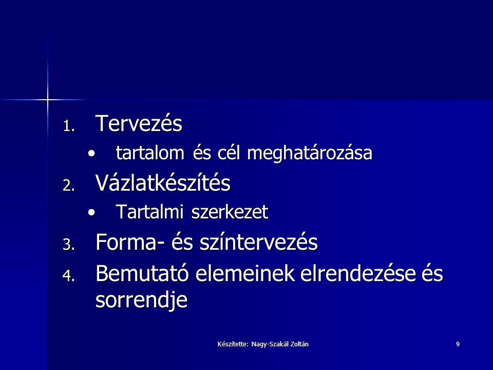 Készítette: Nagy-Szakál Zoltán9 1. Tervezés tartalom és cél meghatározásatartalom és cél meghatározása 2. Vázlatkészítés Tartalmi szerkezetTartalmi sz