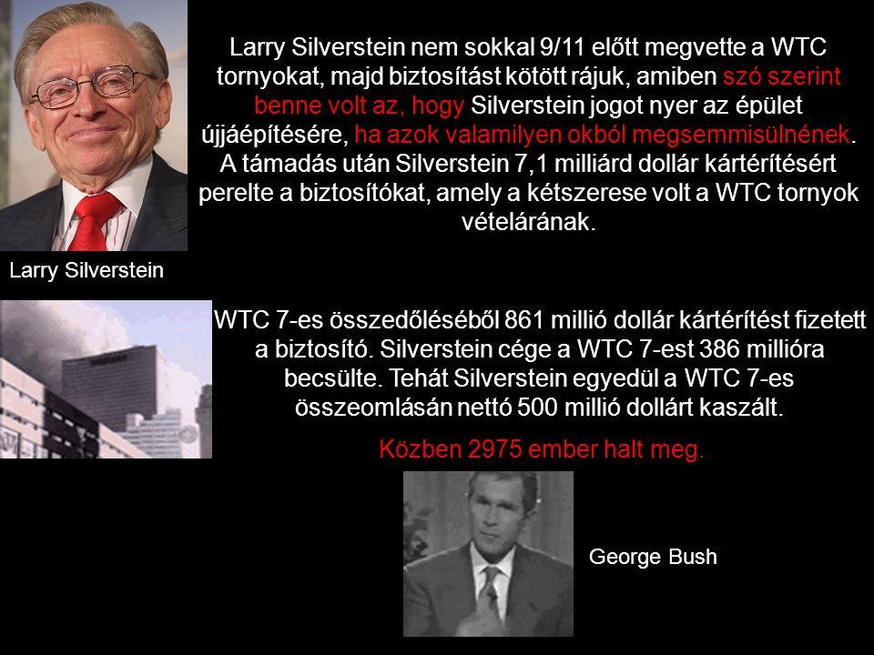 Larry Silverstein Larry Silverstein nem sokkal 9/11 előtt megvette a WTC tornyokat, majd biztosítást kötött rájuk, amiben szó szerint benne volt az, hogy Silverstein jogot nyer az épület újjáépítésére, ha azok valamilyen okból megsemmisülnének.