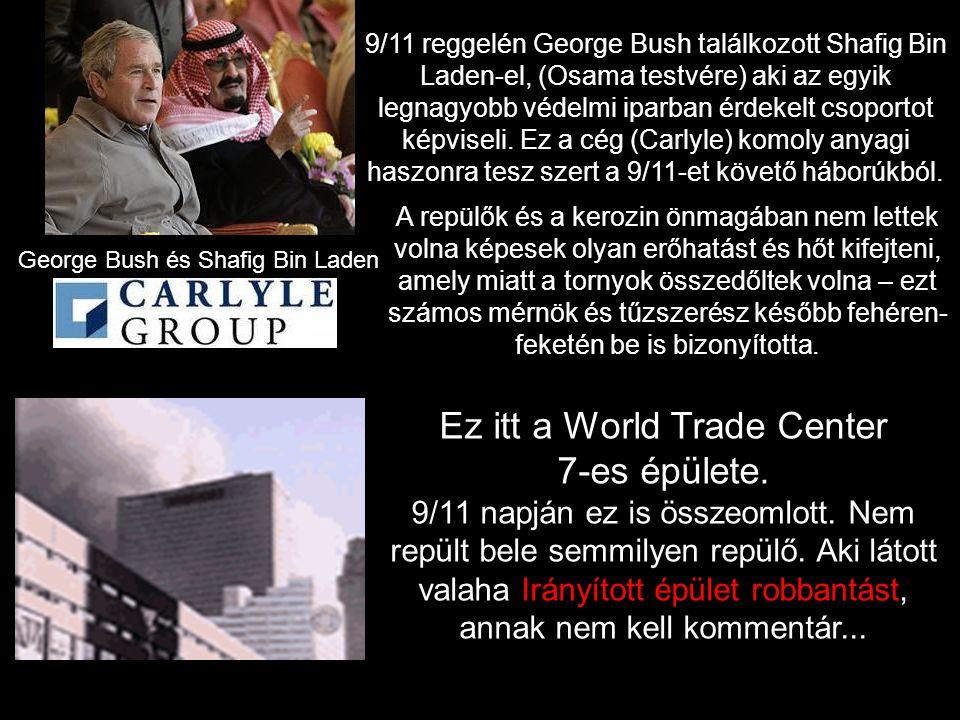 George Bush és Shafig Bin Laden 9/11 reggelén George Bush találkozott Shafig Bin Laden-el, (Osama testvére) aki az egyik legnagyobb védelmi iparban érdekelt csoportot képviseli.