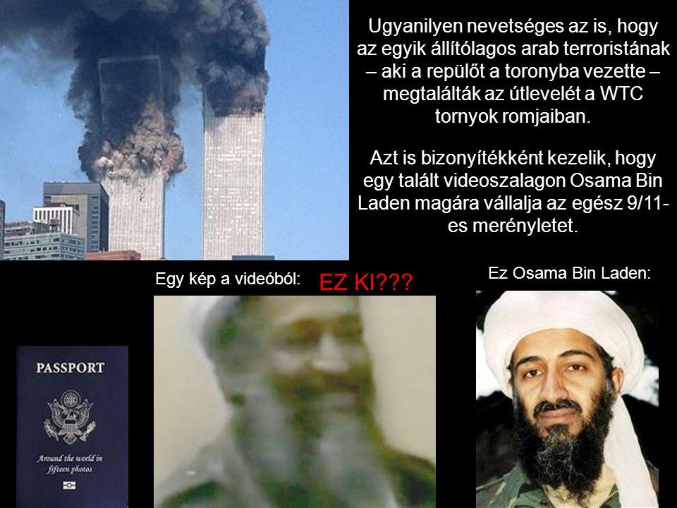 Ugyanilyen nevetséges az is, hogy az egyik állítólagos arab terroristának – aki a repülőt a toronyba vezette – megtalálták az útlevelét a WTC tornyok romjaiban.