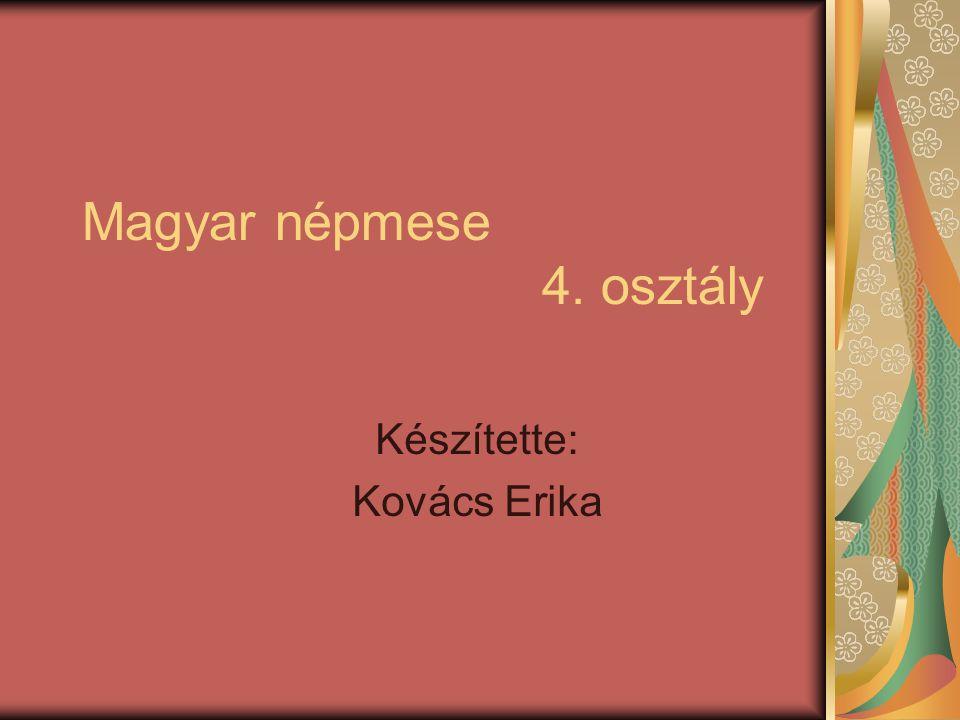Magyar népmese 4. osztály Készítette: Kovács Erika