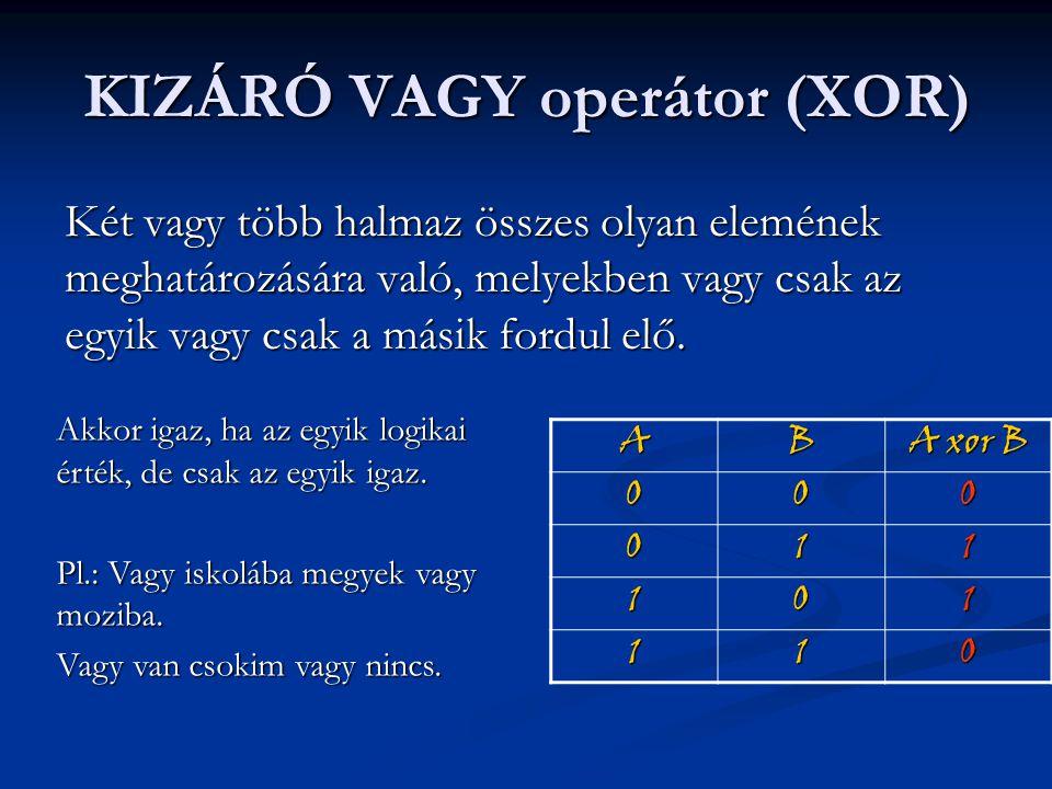 KIZÁRÓ VAGY operátor (XOR) Két vagy több halmaz összes olyan elemének meghatározására való, melyekben vagy csak az egyik vagy csak a másik fordul elő.