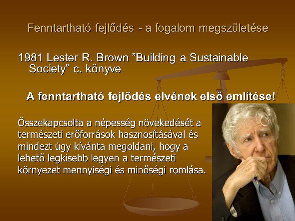 """Fenntartható fejlődés - a fogalom megszületése 1981 Lester R. Brown """"Building a Sustainable Society"""" c. könyve A fenntartható fejlődés elvének első em"""