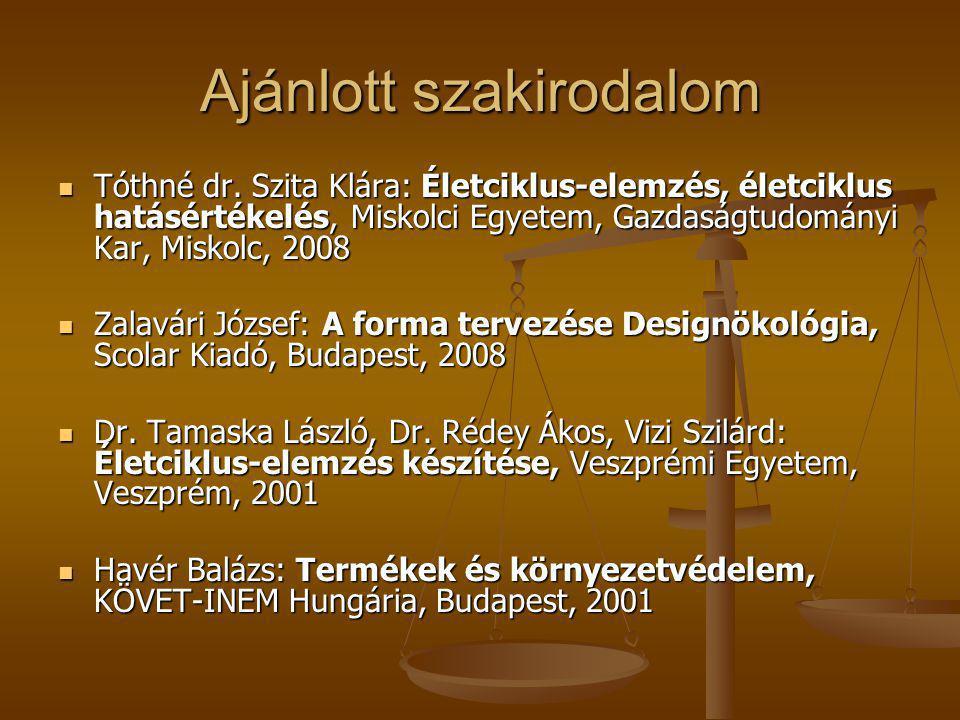 Ajánlott szakirodalom Tóthné dr. Szita Klára: Életciklus-elemzés, életciklus hatásértékelés, Miskolci Egyetem, Gazdaságtudományi Kar, Miskolc, 2008 Tó