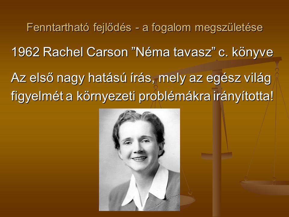 """Fenntartható fejlődés - a fogalom megszületése 1962 Rachel Carson """"Néma tavasz"""" c. könyve Az első nagy hatású írás, mely az egész világ figyelmét a kö"""