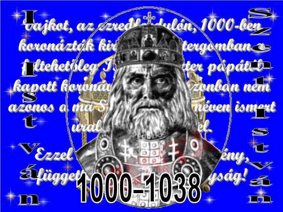 Vajkot, az ezredfordulón, 1000-ben koronázták királlyá Esztergomban a feltehet ő leg II.
