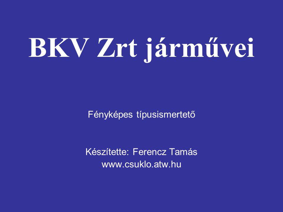 BKV Zrt járművei Fényképes típusismertető Készítette: Ferencz Tamás www.csuklo.atw.hu