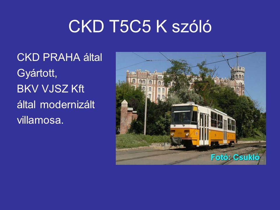 CKD T5C5 K szóló CKD PRAHA által Gyártott, BKV VJSZ Kft által modernizált villamosa.