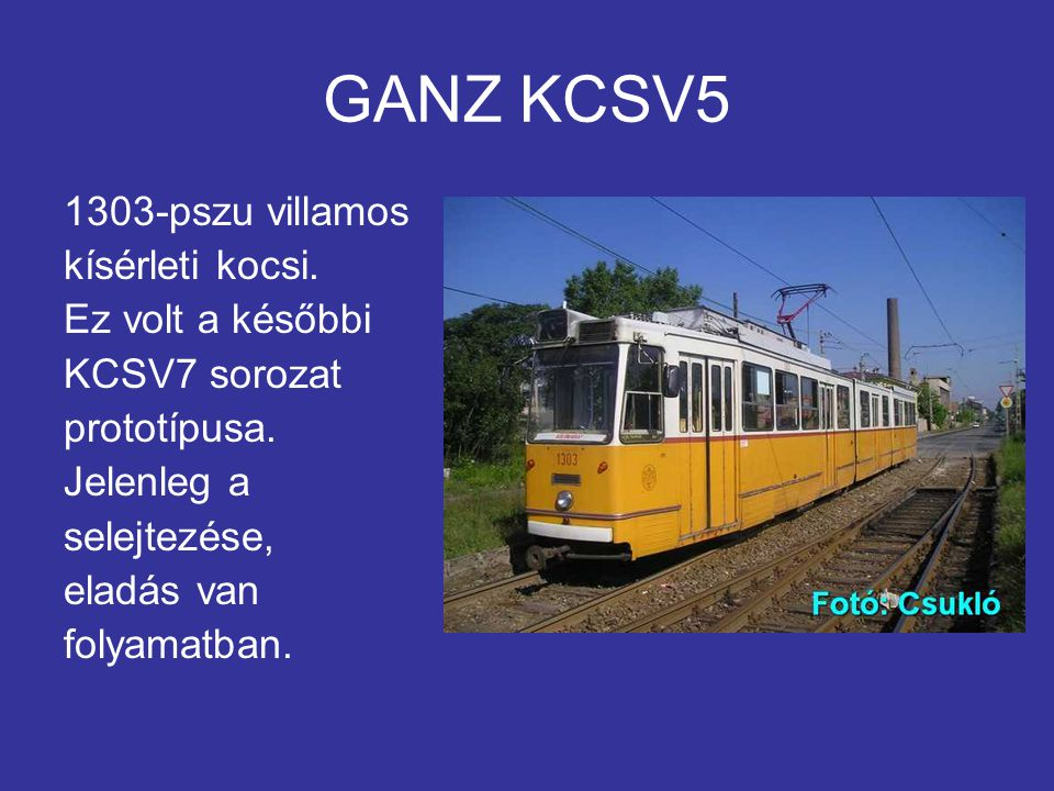 GANZ KCSV5 1303-pszu villamos kísérleti kocsi.Ez volt a későbbi KCSV7 sorozat prototípusa.