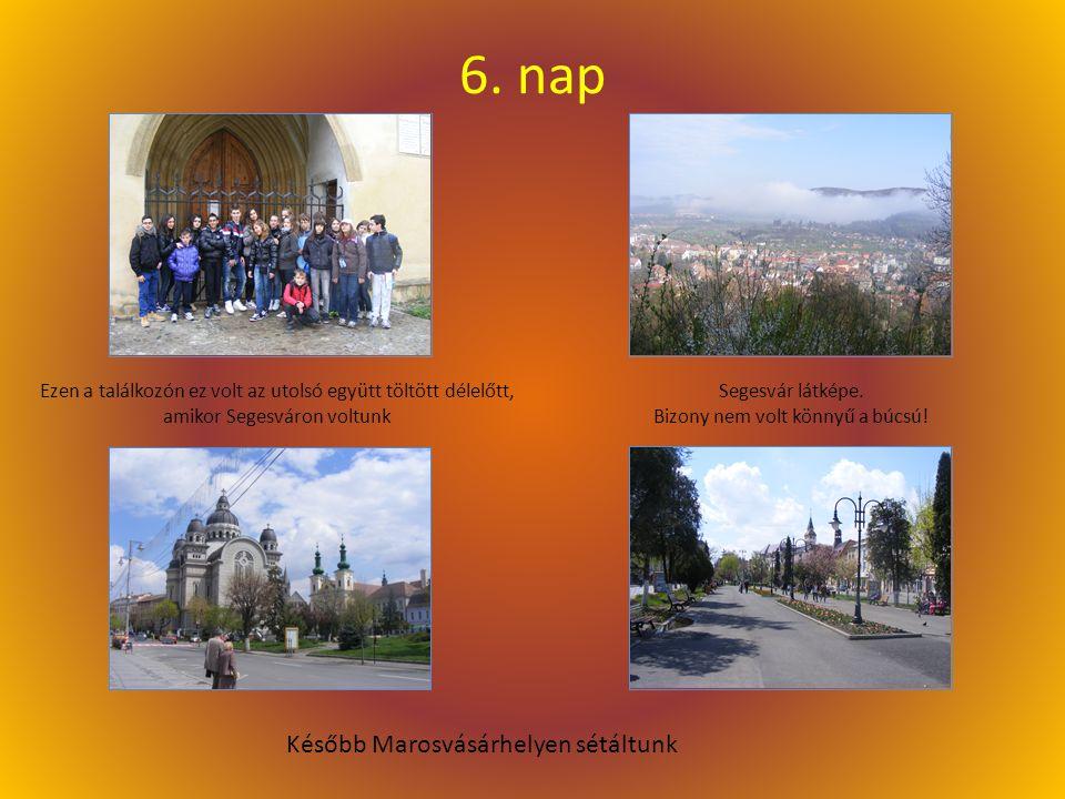 6. nap Ezen a találkozón ez volt az utolsó együtt töltött délelőtt, amikor Segesváron voltunk Segesvár látképe. Bizony nem volt könnyű a búcsú! Később