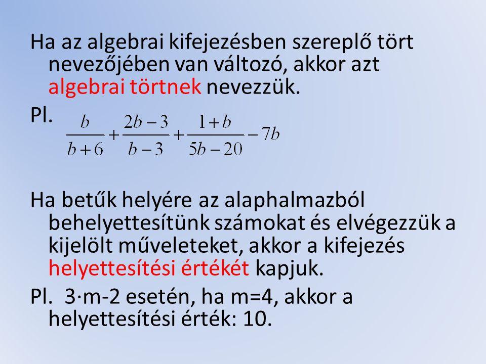 Az algebrai törteknél előfordul, hogy nincs mindenhol értelmezve a kifejezés.