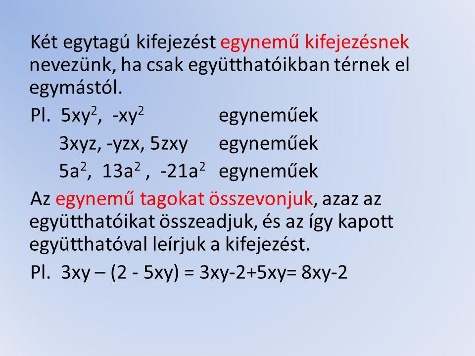 Többtagú kifejezések szorzása Többtagú kifejezések összeszorzását tagonként végezzük el.