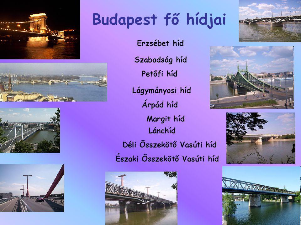 Budapest fő hídjai Lánchíd Margit híd Szabadság híd Lágymányosi híd Petőfi híd Déli Összekötő Vasúti híd Északi Összekötő Vasúti híd Erzsébet híd Árpád híd