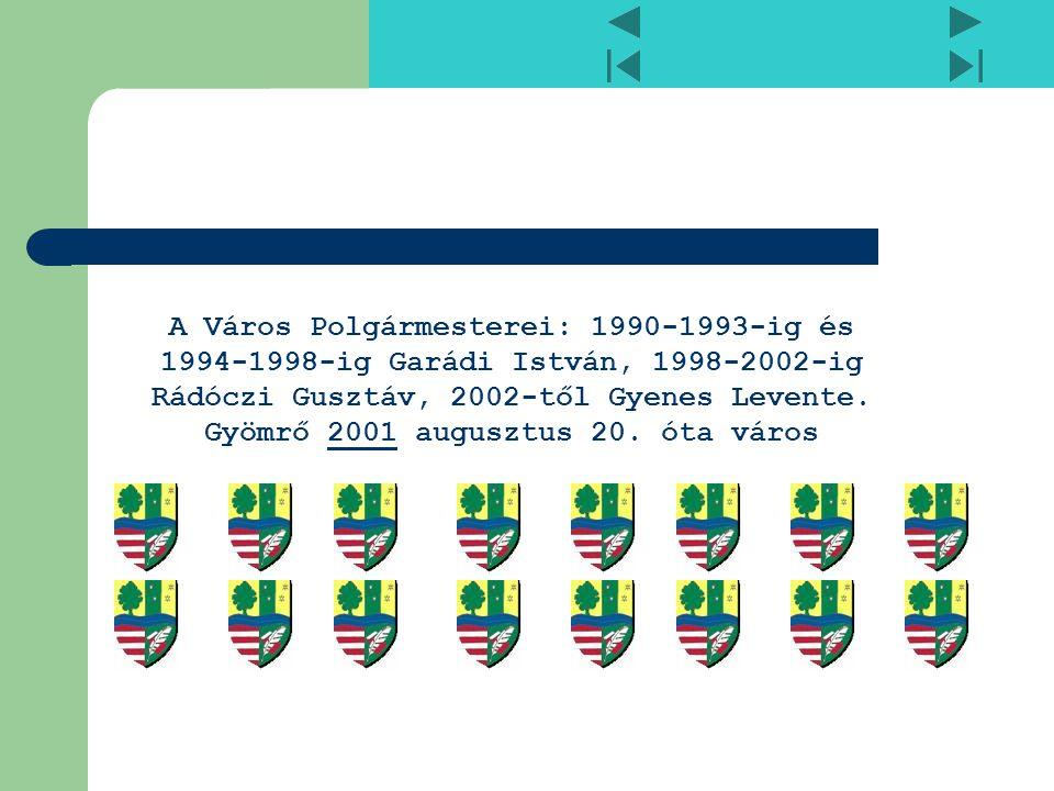 A Város Polgármesterei: 1990-1993-ig és 1994-1998-ig Garádi István, 1998-2002-ig Rádóczi Gusztáv, 2002-től Gyenes Levente. Gyömrő 2001 augusztus 20. ó