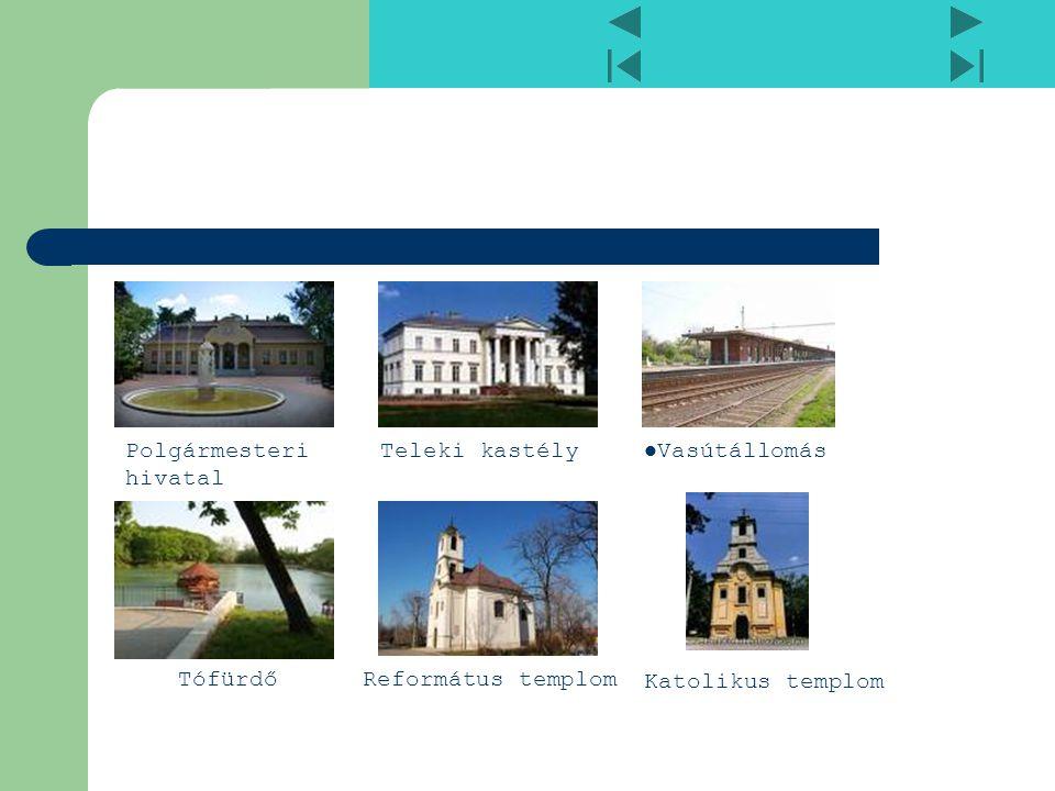 Polgármesteri hivatal Teleki kastély Vasútállomás TófürdőReformátus templom Katolikus templom
