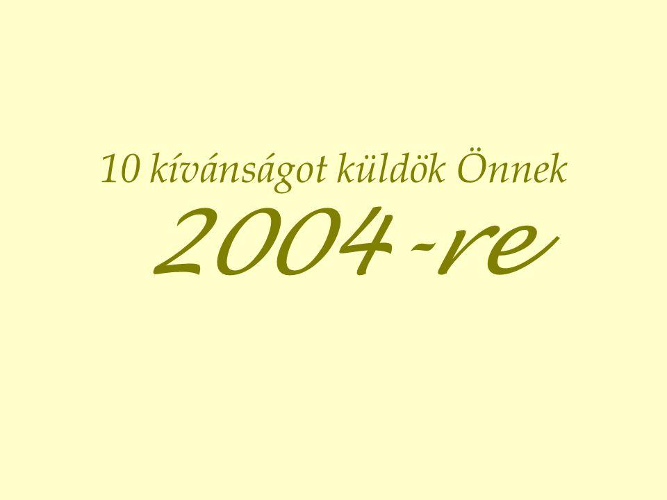 10 kívánságot küldök Önnek 2004-re