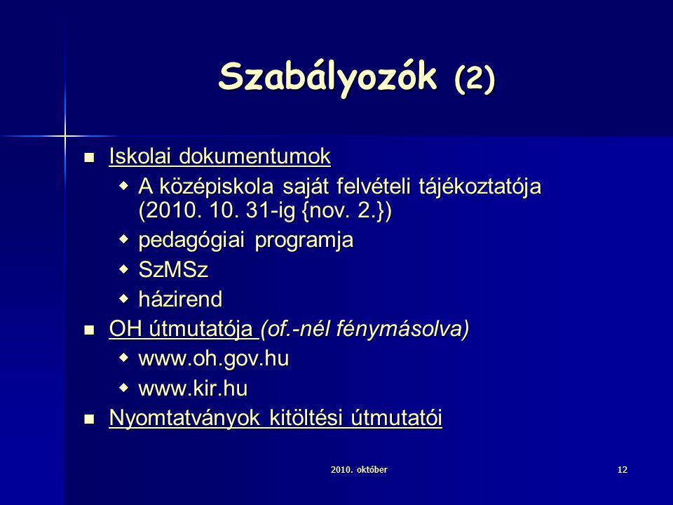 2010. október12 Szabályozók (2) Iskolai dokumentumok Iskolai dokumentumok  A középiskola saját felvételi tájékoztatója (2010. 10. 31-ig {nov. 2.}) 