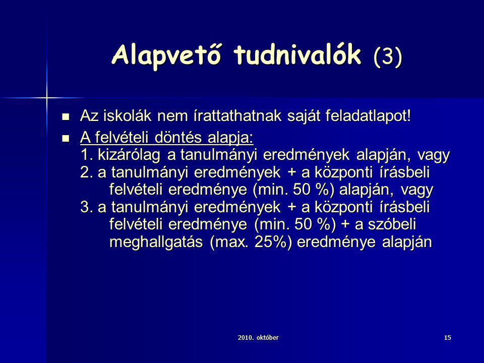 2010. október15 Alapvető tudnivalók (3) Az iskolák nem írattathatnak saját feladatlapot.