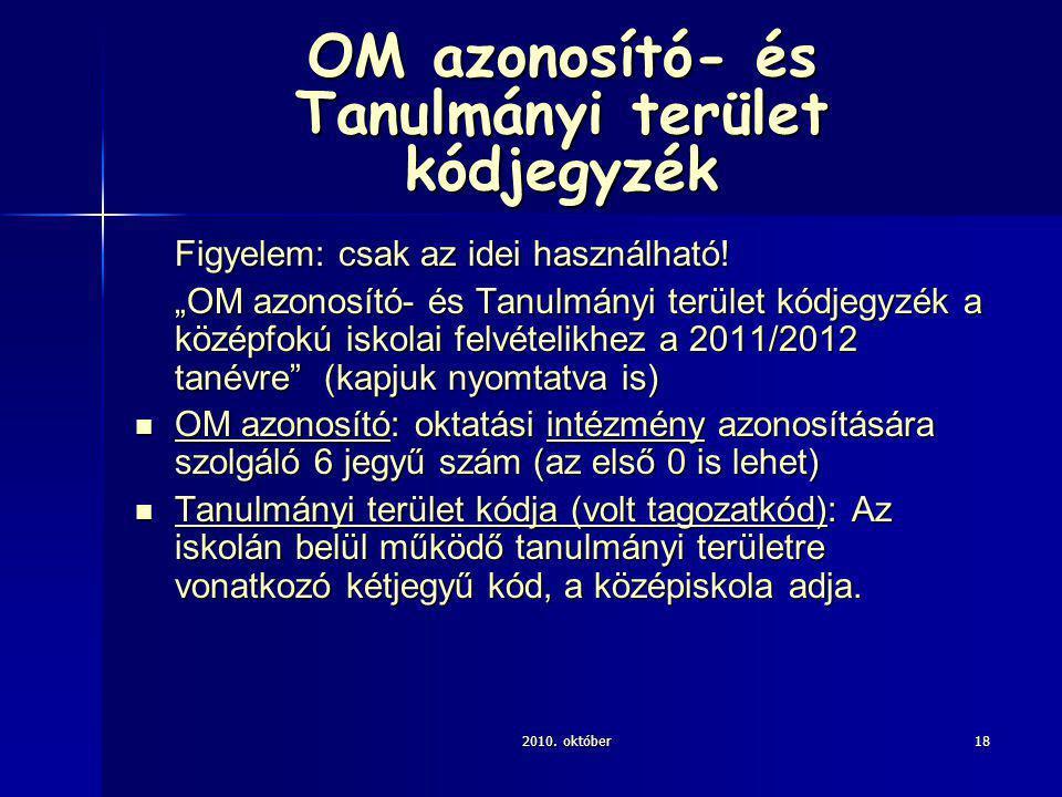 2010. október18 OM azonosító- és Tanulmányi terület kódjegyzék Figyelem: csak az idei használható.