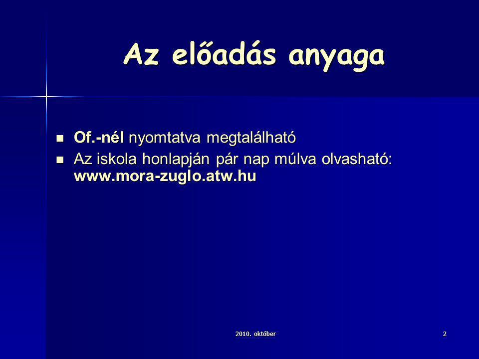 2010. október2 Az előadás anyaga Of.-nél nyomtatva megtalálható Of.-nél nyomtatva megtalálható Az iskola honlapján pár nap múlva olvasható: www.mora-z