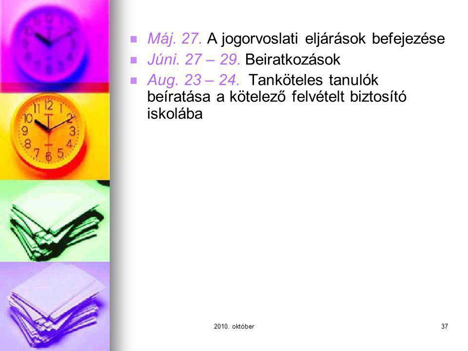 2010. október37 Máj. 27. A jogorvoslati eljárások befejezése Júni. 27 – 29. Beiratkozások Aug. 23 – 24. Tanköteles tanulók beíratása a kötelező felvét