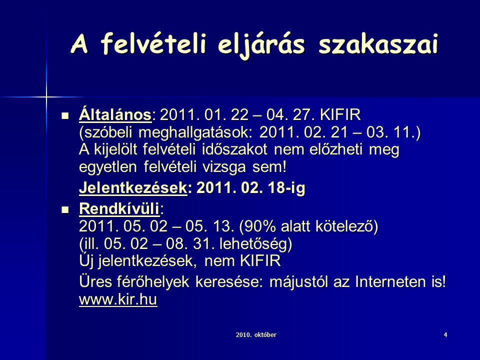 2010. október4 A felvételi eljárás szakaszai Általános: 2011. 01. 22 – 04. 27. KIFIR (szóbeli meghallgatások: 2011. 02. 21 – 03. 11.) A kijelölt felvé