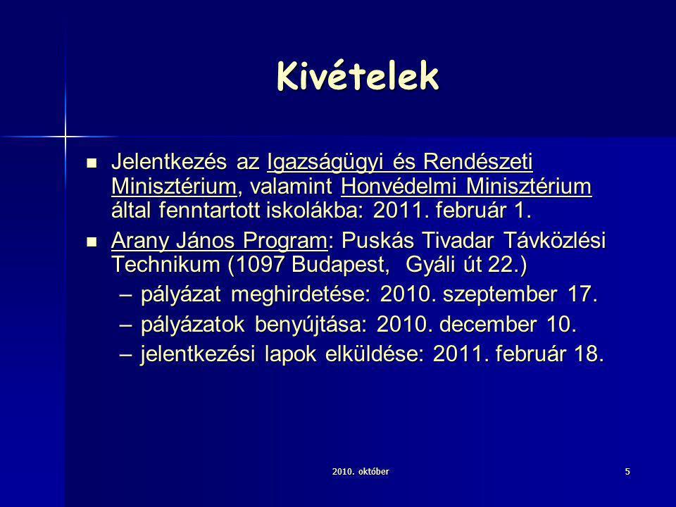 2010. október5 Kivételek Jelentkezés az Igazságügyi és Rendészeti Minisztérium, valamint Honvédelmi Minisztérium által fenntartott iskolákba: 2011. fe