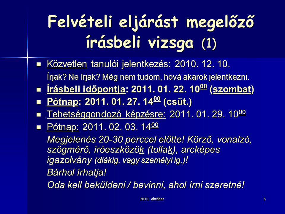 2010. október6 Felvételi eljárást megelőző írásbeli vizsga (1) Közvetlen tanulói jelentkezés: 2010. 12. 10. Közvetlen tanulói jelentkezés: 2010. 12. 1
