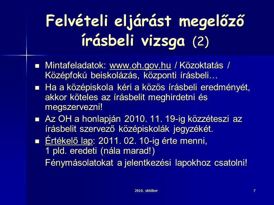 2010. október7 Felvételi eljárást megelőző írásbeli vizsga (2) Mintafeladatok: www.oh.gov.hu / Közoktatás / Középfokú beiskolázás, központi írásbeli…
