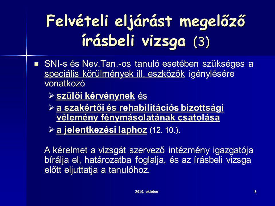 2010. október8 Felvételi eljárást megelőző írásbeli vizsga (3) SNI-s és Nev.Tan.-os tanuló esetében szükséges a speciális körülmények ill. eszközök ig