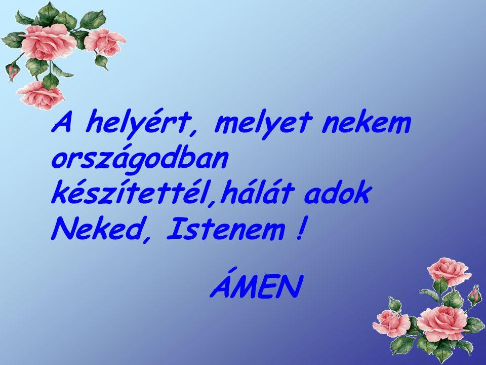 A halálom időpontjáért, és módjáért, amit nekem választottál, hálát adok Neked, Istenem!
