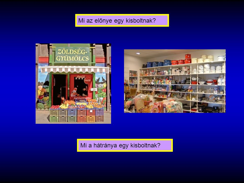 Mi az előnye egy kisboltnak? Mi a hátránya egy kisboltnak?