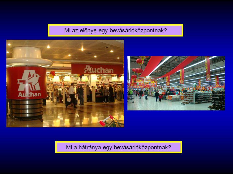 Mi az előnye egy bevásárlóközpontnak? Mi a hátránya egy bevásárlóközpontnak?
